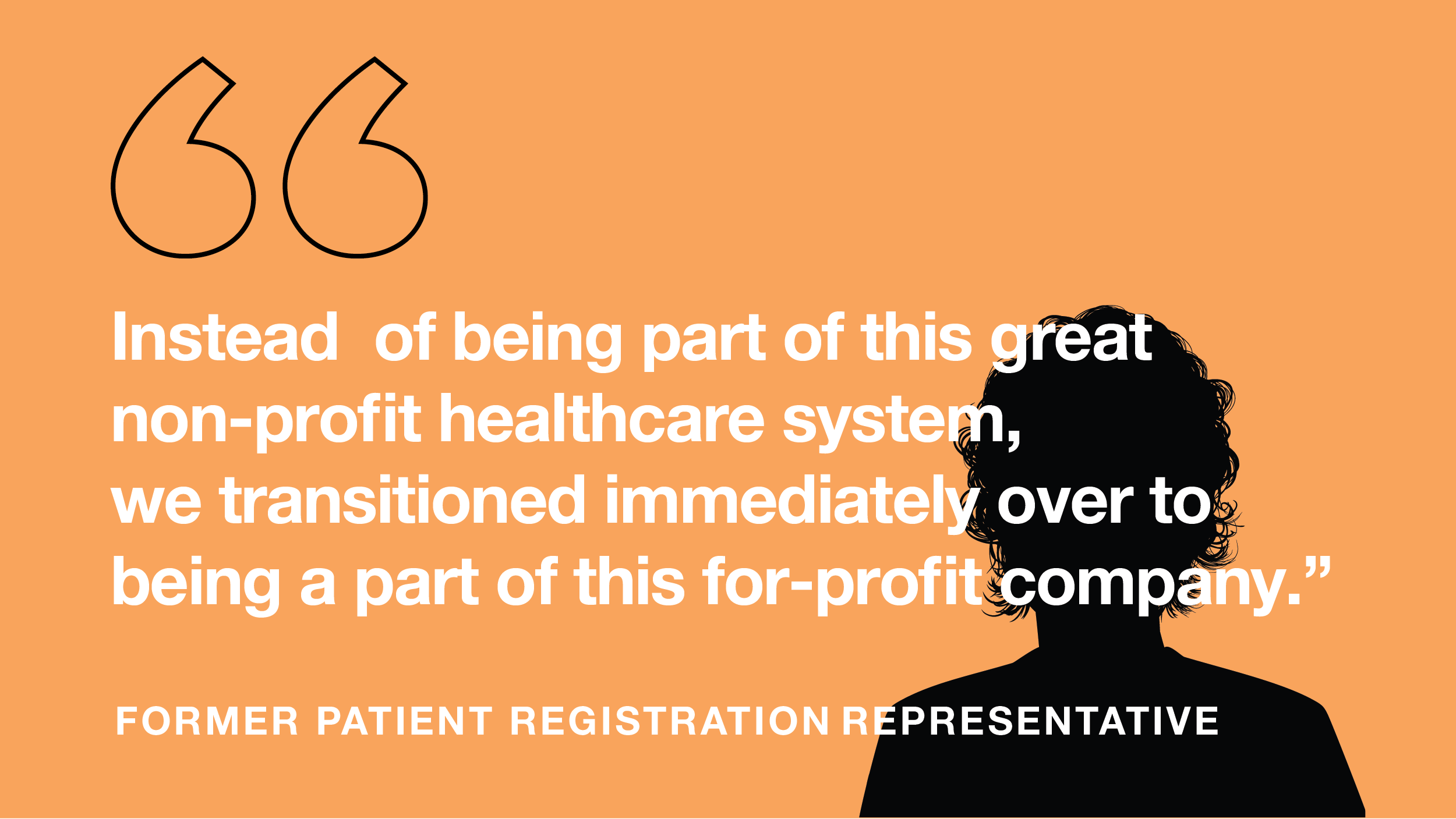 'Instead of being part of this great non-profit healthcare system, we transitioned immediately over to being a part of this for-profit company.
