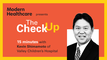 The Check Up: Kevin Shimamoto of Valley Children's Hospital