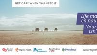 An ad by Los Angeles health systems urging patients to get care when patients need it.