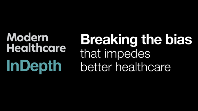 Modern Healthcare InDepth: Breaking the bias that impedes better healthcare