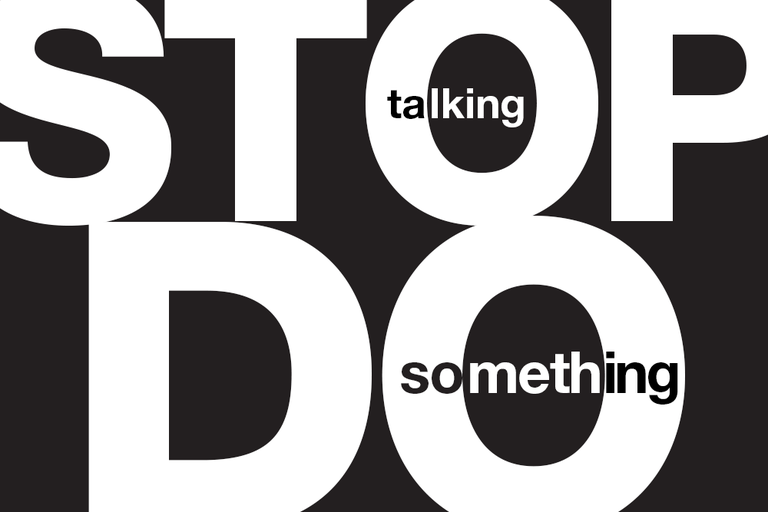 Stop talking, do something