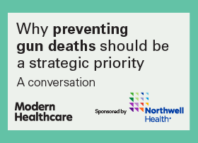 Why preventing gun deaths should be a strategic priority. A conversation. Modern Healthcare. Sponsored by Northwell Health.