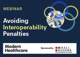 Webinar: Avoid interoperability penalties. Modern Healthcare. Sponsored by Hall Render