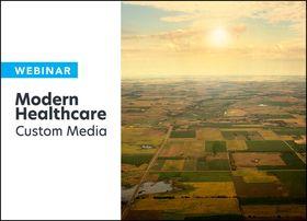 modern healthcare custom media webinar rural health